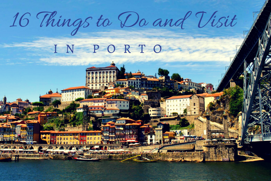 16 Things to Do and Places to Visit in Porto on Your Next Trip